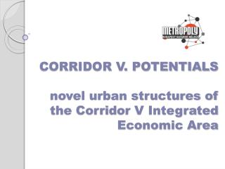 CORRIDOR V. POTENTIALS  novel urban structures of the Corridor V Integrated Economic Area