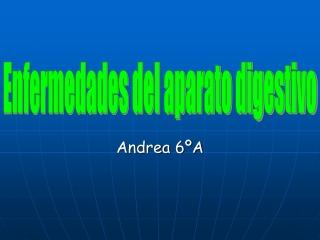 Andrea. Enfermedades A. digestivo