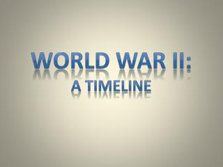 WORLD WAR ii: A TIMELINE