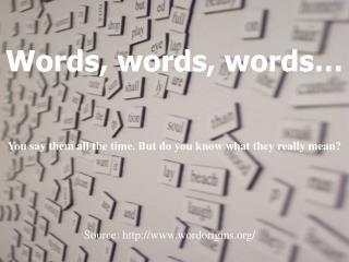 Words, words, words…