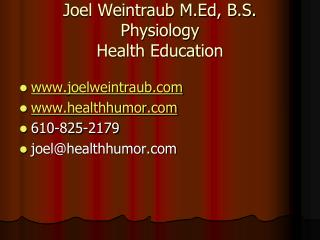 Joel Weintraub M.Ed, B.S.  Physiology Health Education