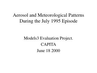 Aerosol and Meteorological Patterns During the July 1995 Episode