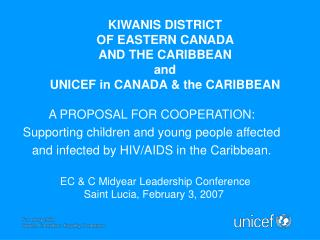 KIWANIS D ISTRICT  OF EASTERN CANADA  AND THE CARIBBEAN  and UNICEF in CANADA & the CARIBBEAN