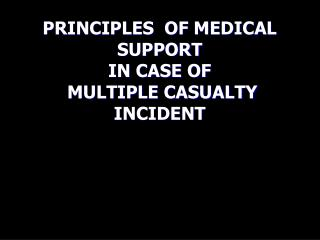PRINCIPLES  OF MEDICAL  SUPPORT   IN CASE OF  MULTIPLE CASUALTY INCIDENT