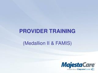 PROVIDER TRAINING (Medallion II & FAMIS)