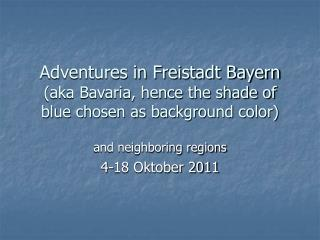 Adventures in Freistadt Bayern aka Bavaria, hence the shade of blue chosen as background color
