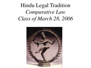 Hindu Legal Tradition Comparative Law Class of March 28, 2006
