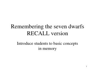 Remembering the seven dwarfs RECALL version