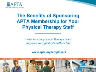 The Benefits of Sponsoring APTA Membership for Your Physical Therapy Staff \_\_\_\_\_\_\_\_\_\_\_\_\_\_