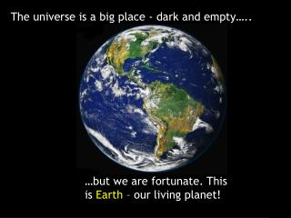 The universe is a big place - dark and empty…..