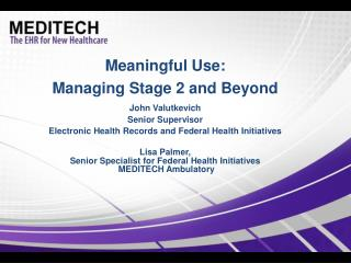 Meaningful Use:  Managing Stage 2 and Beyond John Valutkevich Senior Supervisor Electronic Health Records and Federal He
