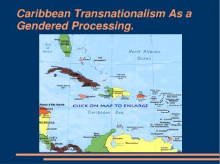 Caribbean Transnationalism As a Gendered Processing.