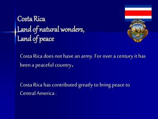 Costa Rica Land of natural wonders, Land of peace