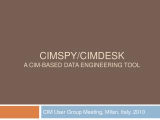 CIMSpy / CIMdesk A CIM-based Data Engineering Tool