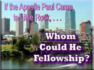 If the Apostle Paul Came to Little Rock, . . .