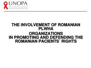 THE INVOLVEMENT OF ROMANIAN  PLWHA ORGANIZATIONS IN PROMO TING AND DEFENDING THE ROMANIAN PACIENTS `  RIGHTS