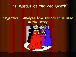"""The Masque of the Red Death"" Objective:  Analyze how symbolism is used in the story"