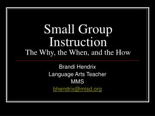 Small Group Instruction The Why, the When, and the How
