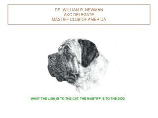 DR. WILLIAM R. NEWMAN AKC DELEGATE MASTIFF CLUB OF AMERICA