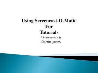 Using Screencast-O- Matic For Tutorials