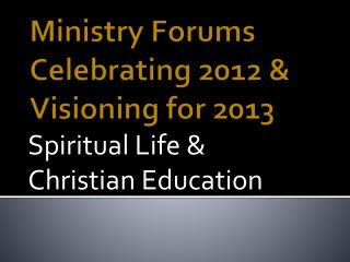 Ministry Forums Celebrating 2012 &  Visioning for 2013