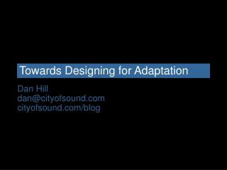 Towards Designing for Adaptation