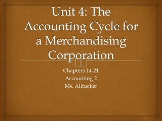 Unit 4: The Accounting Cycle for a Merchandising Corporation
