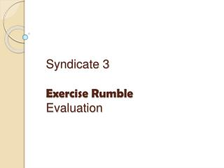 Syndicate 3 Exercise Rumble Evaluation