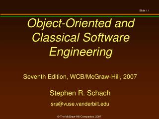 Object-Oriented and  Classical Software Engineering Seventh Edition, WCB/McGraw-Hill, 2007 Stephen R. Schach srs@vuse.va