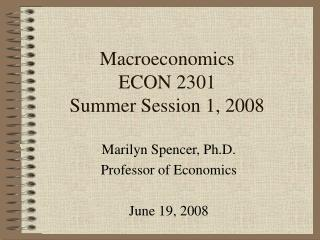 Macroeconomics ECON 2301 Summer Session 1, 2008
