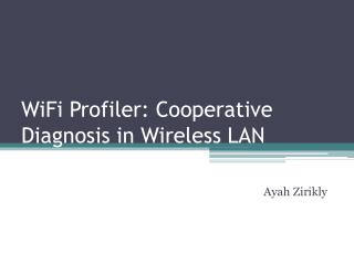 WiFi Profiler: Cooperative Diagnosis in Wireless LAN