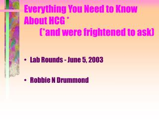 Everything You Need to Know About HCG           and were frightened to ask