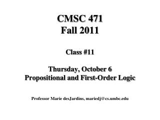 CMSC 471 Fall 2011 Class #11 Thursday, October 6 Propositional and First-Order Logic