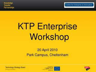 KTP Enterprise Workshop  20 April 2010 Park Campus, Cheltenham
