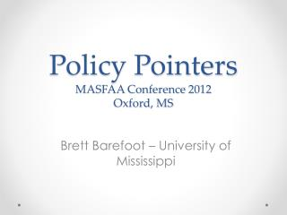 Policy Pointers MASFAA Conference 2012 Oxford, MS