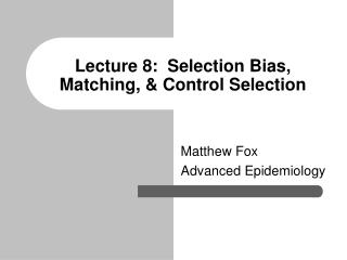 Lecture 8:  Selection Bias, Matching, & Control Selection