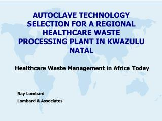 AUTOCLAVE TECHNOLOGY SELECTION FOR A REGIONAL  HEALTHCARE WASTE PROCESSING PLANT IN KWAZULU NATAL