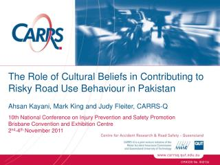 The Role of Cultural Beliefs in Contributing to Risky Road Use Behaviour in  Pakistan Ahsan Kayani, Mark King and Judy F