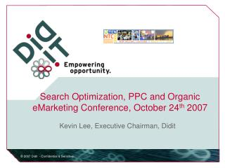 Search Optimization, PPC and Organic eMarketing Conference, October 24th 2007