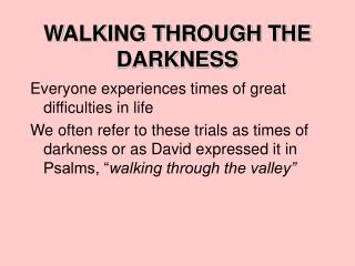 WALKING THROUGH THE DARKNESS