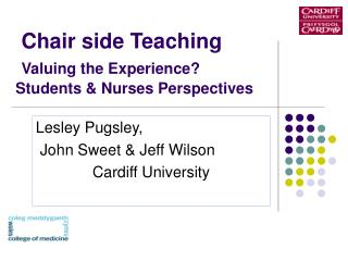 Chair side Teaching  Valuing the Experience? Students & Nurses Perspectives