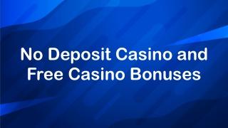 No Deposit Casino and Free Casino Bonuses