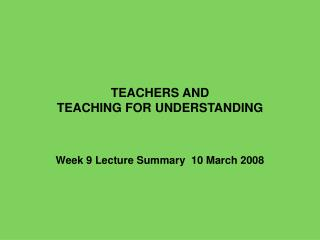 TEACHERS AND  TEACHING FOR UNDERSTANDING