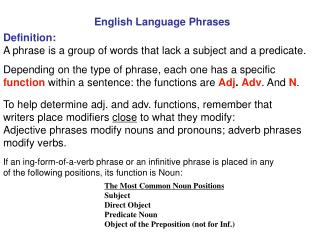 Definition: A phrase is a group of words that lack a subject and a predicate.