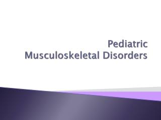 Pediatric  Musculoskeletal Disorders