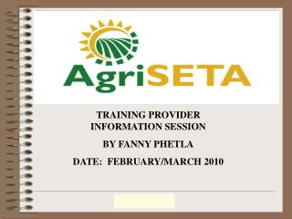 TRAINING PROVIDER INFORMATION SESSION BY FANNY PHETLA DATE:  FEBRUARY/MARCH 2010