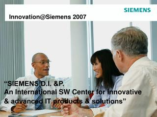 """SIEMENS D.I. &P. An International SW Center for innovative & advanced IT products & solutions"""