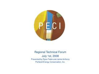 Regional Technical Forum July 1st, 2008 Presented by Ryan Fedie and Jamie Anthony Portland Energy Conservation, Inc.