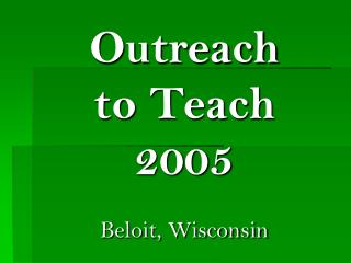 Outreach  to Teach 2005 Beloit, Wisconsin Beloit, WI