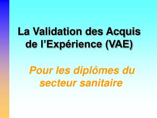 La Validation des Acquis de l�Exp�rience (VAE)